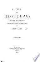 El Guía del Buen Ciudadano. Coleccion de artículos políticos escritos para enseñanza del pueblo