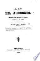 El Hijo del Ahorcado. Drama en tres actos y un prólogo, original y en verso, etc