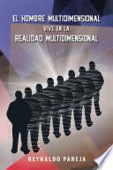 El Hombre Multidimensional vive en la Realidad Multidimensional