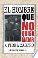 El hombre que no quiso matar a Fidel Castro