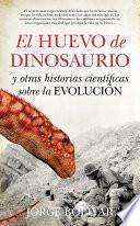 El huevo de dinosaurio y otras historias científicas sobre la Evolución
