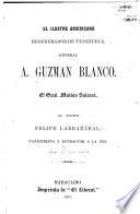 El ilustre americano regenerador de Venezuela, general A. Guzman Blanco