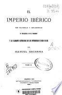 El Imperio Ibérico, sus grandezas y decadencias su influencia en el progreso y los elementos exteriores que han determinado su modo de ser