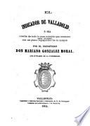 El indicador de Valladolid, ó sea reseña de todo lo mas notable que contiene esta ciudad