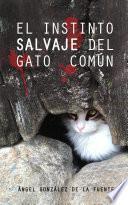 El instinto salvaje del gato común