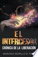 El Intercesor: Crónica De La Liberación