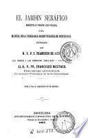 El Jardin Séráfico abierto a todos los fieles , o sea Manual de la venerable orden tercera de penitencia fundada por M. S.P.J. Francisco de Asis, que ofrece á los hermanos terciarios y demás fieles