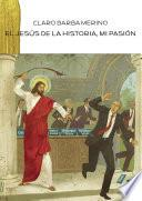 El Jesús de la historia, mi pasión
