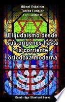 El judaísmo desde sus orígenes hasta la corriente ortodoxa moderna