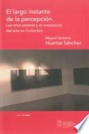 El largo instante de la percepción. Los años setenta y el crepúsculo del arte en Colombia