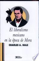 El liberalismo mexicano en la época de Mora