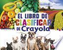 El libro de clasificar de Crayola ® (The Crayola ® Sorting Book)