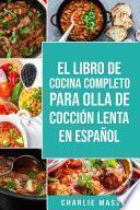 El Libro De Cocina Completo Para Olla de Cocción Lenta En español/ The Complete Cookbook For Slow Cooker In Spanish: Recetas Simples,Resultados Extraordinarios