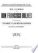 El libro de Don Francisco Bulnes, intitulado Juarez y las revoluciones de Ayutla y de reforma.