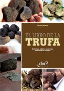 El libro de la trufa. Morfología, hábitat, recolección, conservación, recetario