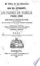 El Libro de las Carreras. Guia del estudiante y de los padres de familia para 1868. Reseña de todas las carreras que hay en España ... Recopilada y arreglada por D. S. P. C.