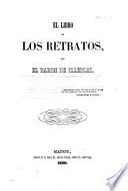 El Libro de los Retratos, por el Baron de Illescas. [A satirical novel.]