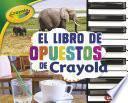 El libro de opuestos de Crayola ® (The Crayola ® Opposites Book)