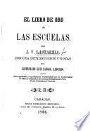 El Libro de Oro de las Escuelas ... con una introduccion y notas del licenciado L. Sanojo, etc