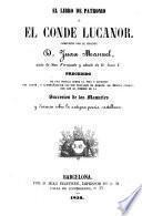 El libro de Patronio o'el conde Lucanor, precedido de una noticia sobre la vida y escrito del autor y acompanado de los 2 tratadas de Argote de Molissa conocidos etc