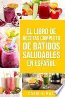 El Libro De Recetas Completo De Batidos Saludables En español/ The Complete Recipe Book of Healthy Smoothies in Spanish
