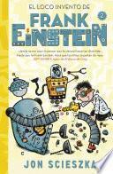 El loco invento de Frank Einstein (Serie Frank Einstein 2)