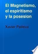 El Magnetismo, el espiritismo y la posesion