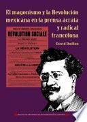 El magonismo y la Revolución mexicana en la prensa ácrata y radical francófona