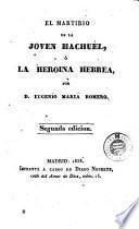 El Martirio de la jóven Hachuel, ó, La heroina hebrea