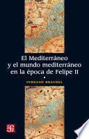 El Mediterráneo y el mundo mediterráneo en la época de Felipe II. Tomo 1