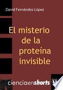EL MISTERIO DE LA PROTEÍNA INVISIBLE