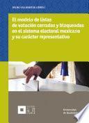 El modelo de listas de votación cerradas y bloqueadas en el sistema electoral mexicano y su carácter representativo