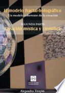 El modelo fractal-holográfico: Un modelo coherente de la creación