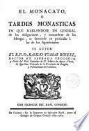 El monacato, o Tardes monásticas en que hablándose en general de las obligaciones y costumbres de los Monges, se desciende en particular à las de los Agustinos