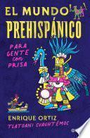 El mundo prehispánico para gente con prisa