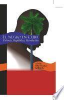 El Negro en Cuba. Colonia, República, Revolución