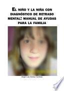 El niño y la niña con diagnóstico de retraso mental: manual de ayudas para la familia