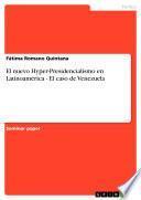 El nuevo Hyper-Presidencialismo en Latinoamérica - El caso de Venezuela