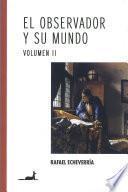 El observador y su mundo Volumen II