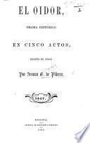 El Oidor, drame historico en cinco actos ... en verso