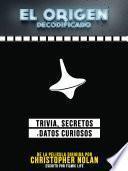 El Origen Decodificado: Trivia, Secretos Y Datos Curiosos - De La Pelicula Dirigida Por Christopher Nolan