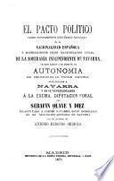El pacto político como fundamento histórico general de la nacionalidad española y especialmente como manifestación legal de la soberanía independente de Navarra ...