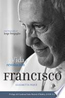 El Papa Francisco: vida y revolución / Pope Francis: Life and Revolution