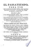 El passatiempo, para uso de el excelentissimo señor don Manuel Bernardino de Carvajal ...