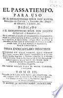 El passatiempo, para uso de ... Manuel Bernardino de Carvajal, y Lancaster, &c. Duque de Abrantes, y Linares, &c. ...