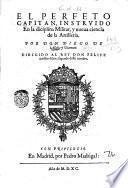 El perfeto capitan, instruido en la disciplina militar, y nueua ciencia de la artilleria. Por don Diego de Alaba y Viamont. ..