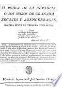 El poder de la inocencia, ó los Moros de Granada, Zegries y Abencerrages. Comedia nueva en verso en tres actos [by G. P., i.e. Guillen Pierres?]