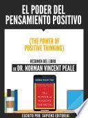 El Poder Del Pensamiento Positivo (The Power Of Positive Thinking) - Resumen Del Libro De Dr. Norman Vincent Peale