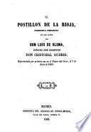 El postillon de la Rioja; Zarzuela original en 2 actos; musica del maestro Cristobal Oudrid