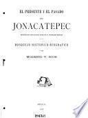 El presente y el pasado de Jonacatepec, honrado siempre por sus nobles hijos